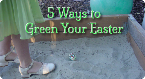 5 Ways You May Not Have Considered to Green Your Easter