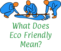 What does eco friendly mean?