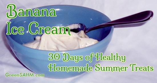 Banana Ice Cream - Day 3 of 30 Days of Healthy Homemade Summer Treats