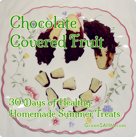 Chocolate Covered Fruit - Day 12 of 30 Days of Healthy Homemade Summer Treats