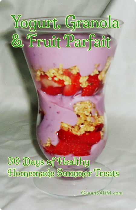 Yogurt, Granola & Fruit Parfait - Day 22 of 30 Days of Healthy Homemade Summer Treats