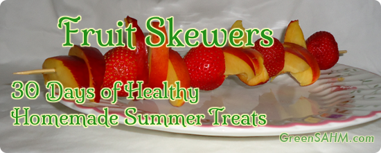Fruit Skewers - Day 30 of 30 Days of Healthy Homemade Summer Treats