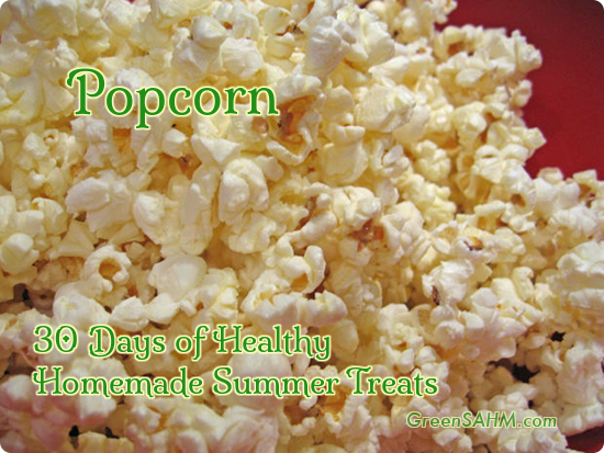 Popcorn - Day 11 of 30 Days of Healthy Homemade Summer Treats