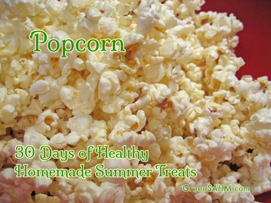 Popcorn - Day 11 of 30 Days of Healthy Homemade Summer Treats