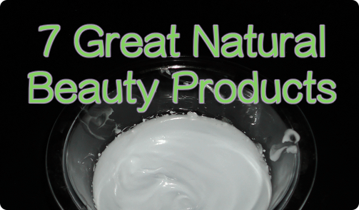 7 Great Natural Beauty Products