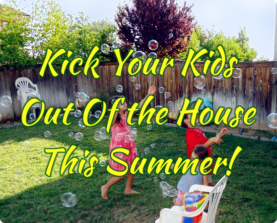 Kick Your Kids Out Of The House This Summer!