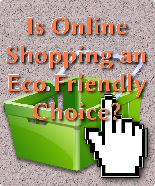 Is Online Shopping an Eco Friendly Choice?