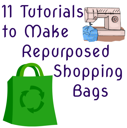 11 Tutorials to Make Repurposed Shopping Bags